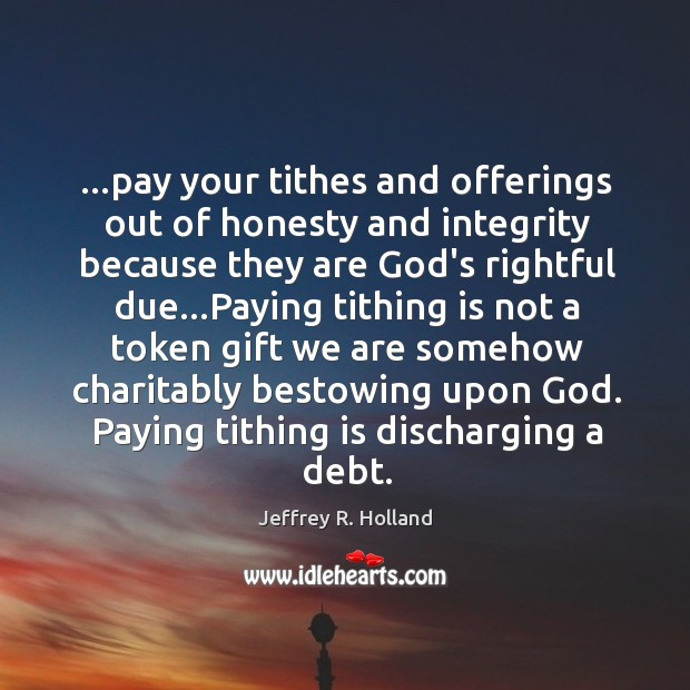 …pay your tithes and offerings out of honesty and integrity because they Image