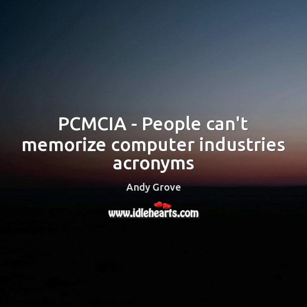 Image, PCMCIA – People can't memorize computer industries acronyms