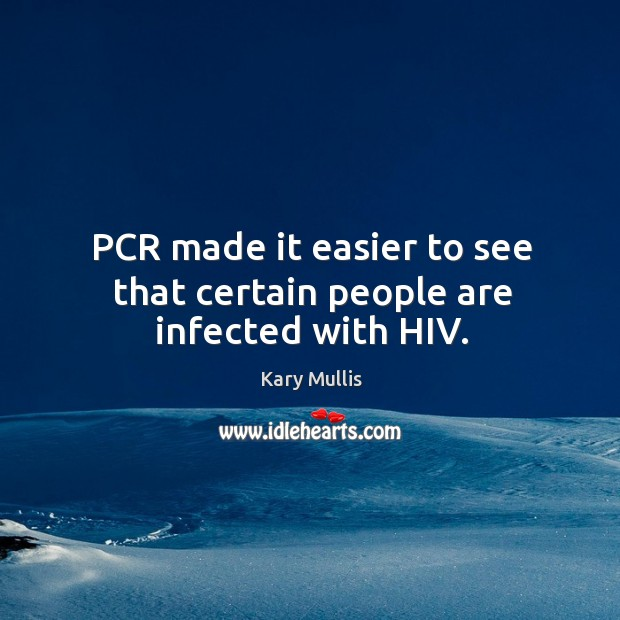 Pcr made it easier to see that certain people are infected with hiv. Kary Mullis Picture Quote