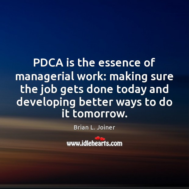 PDCA is the essence of managerial work: making sure the job gets Image