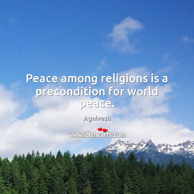 Image, Peace among religions is a precondition for world peace.
