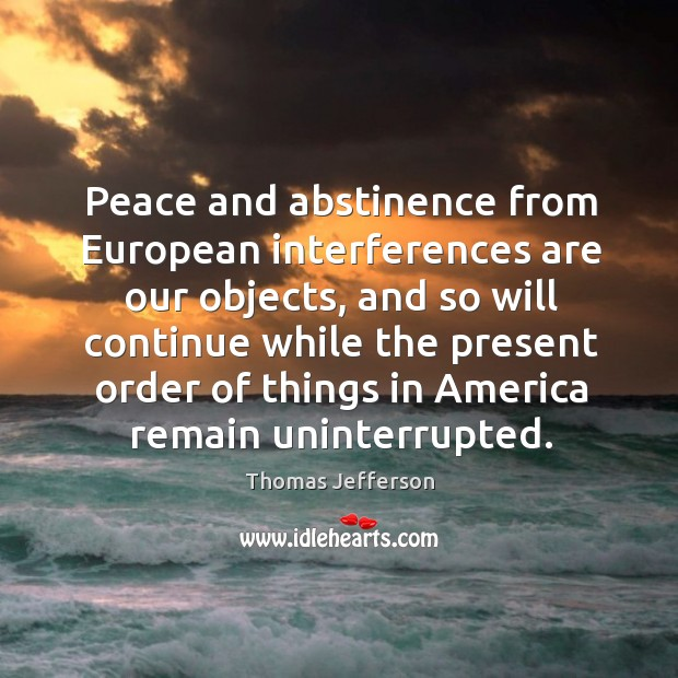 Peace and abstinence from european interferences are our objects, and so will continue Image