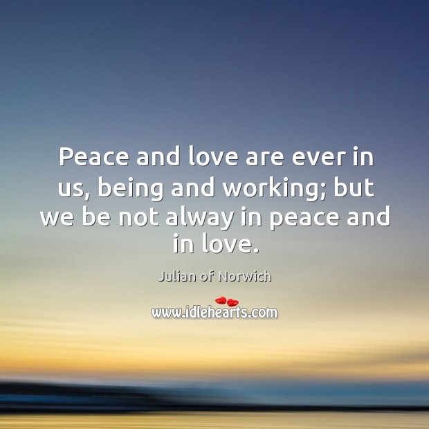 Peace and love are ever in us, being and working; but we Image