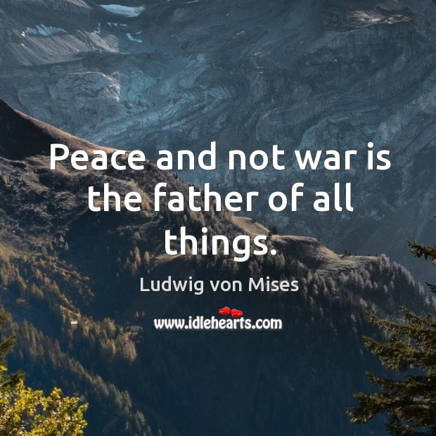 Peace and not war is the father of all things. Image