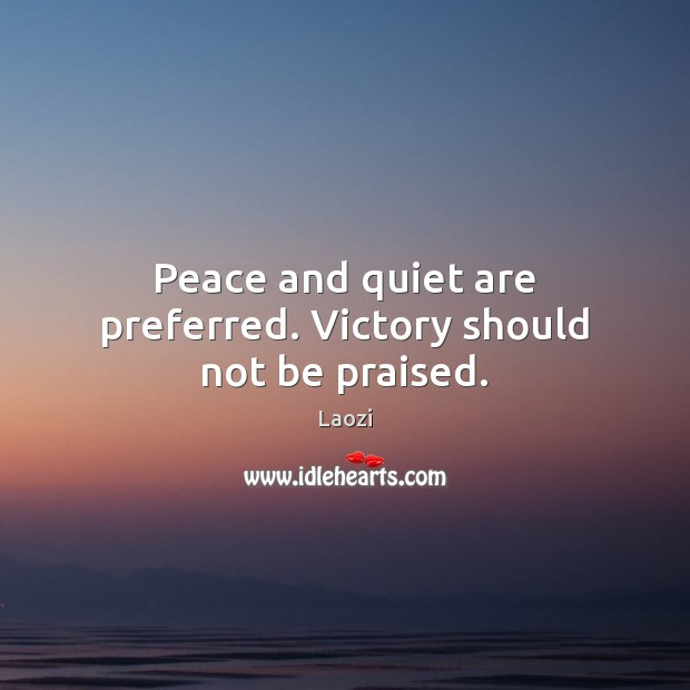 Image, Peace and quiet are preferred. Victory should not be praised.