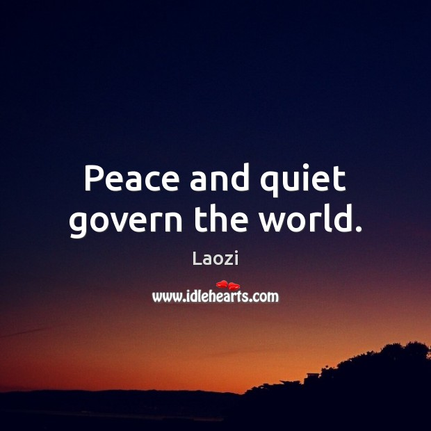 Image, Peace and quiet govern the world.
