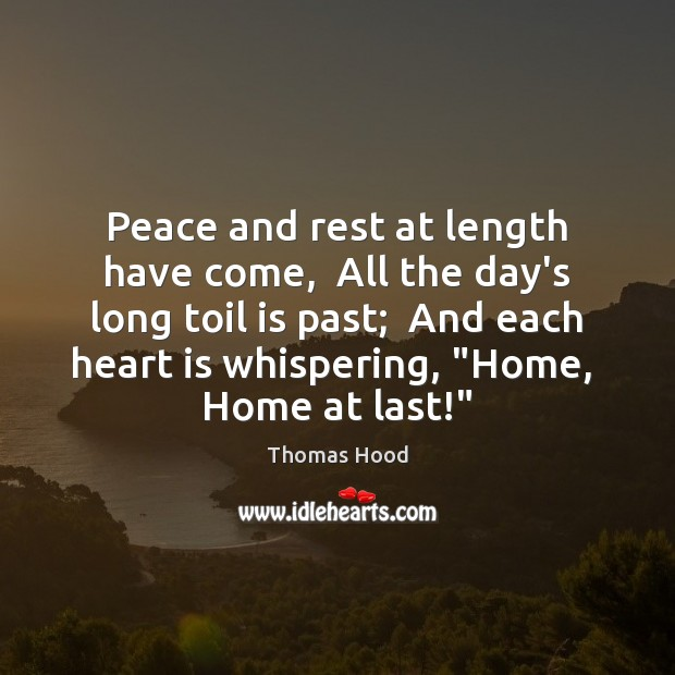 Peace and rest at length have come,  All the day's long toil Image