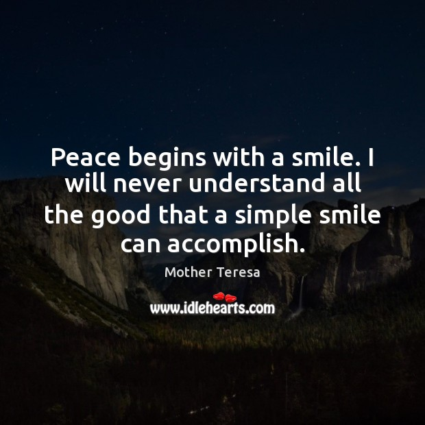 Image, Peace begins with a smile. I will never understand all the good