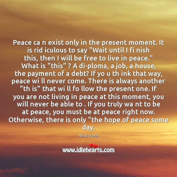 Image, Peace ca n exist only in the present moment. It is rid
