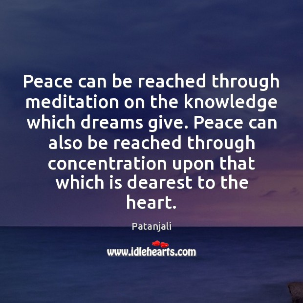 Peace can be reached through meditation on the knowledge which dreams give. Patanjali Picture Quote