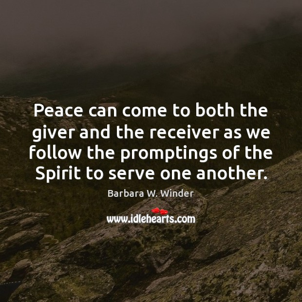 Peace can come to both the giver and the receiver as we Barbara W. Winder Picture Quote