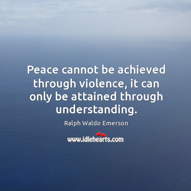 Image, Peace cannot be achieved through violence, it can only be attained through understanding.