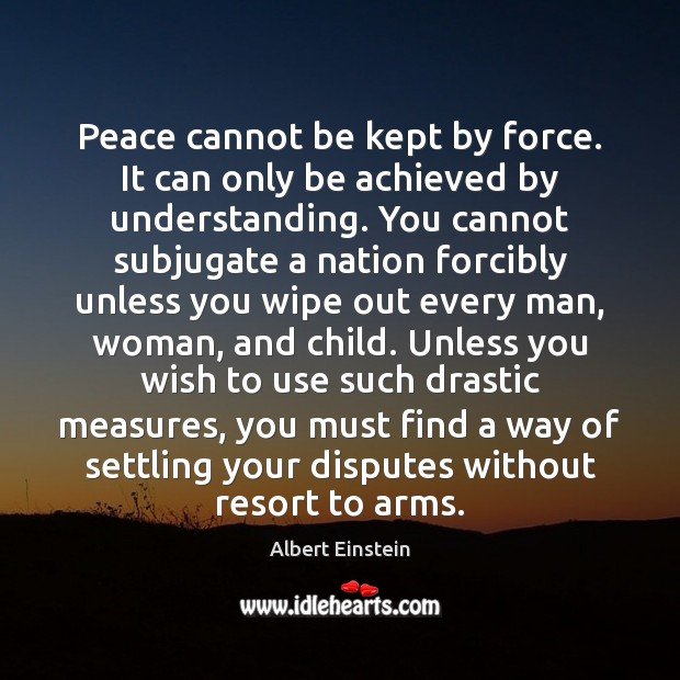 Image, Peace cannot be kept by force. It can only be achieved by