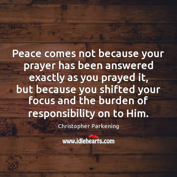 Peace comes not because your prayer has been answered exactly as you Image