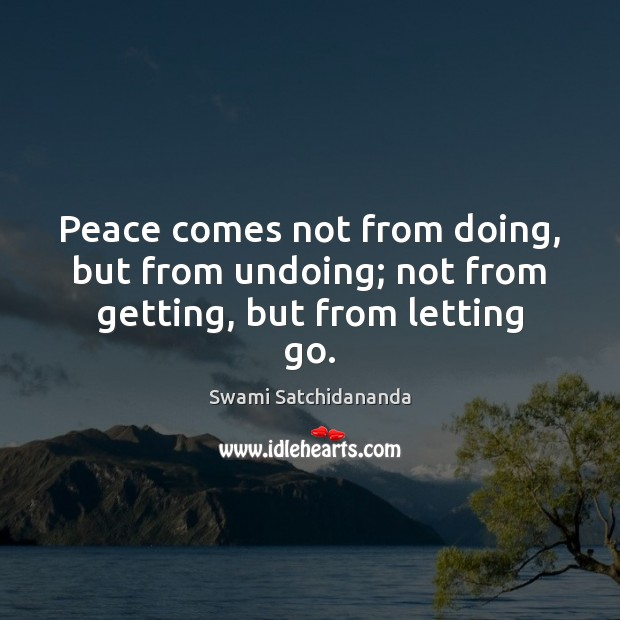 Image, Peace comes not from doing, but from undoing; not from getting, but from letting go.