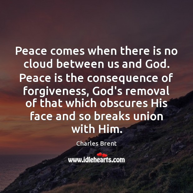 Peace comes when there is no cloud between us and God. Peace Peace Quotes Image