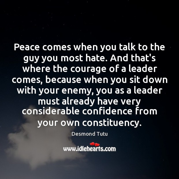 Peace comes when you talk to the guy you most hate. And Desmond Tutu Picture Quote