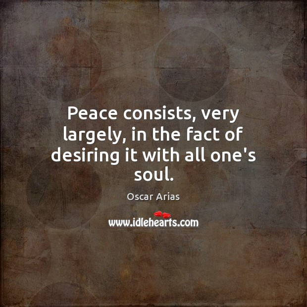 Peace consists, very largely, in the fact of desiring it with all one's soul. Image