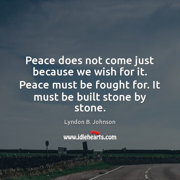 Image, Peace does not come just because we wish for it. Peace must