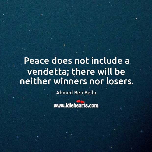 Peace does not include a vendetta; there will be neither winners nor losers. Image