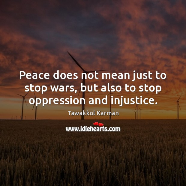 Image, Peace does not mean just to stop wars, but also to stop oppression and injustice.