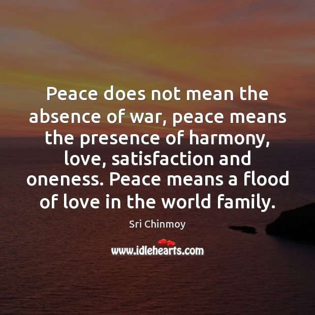 Peace does not mean the absence of war, peace means the presence Image