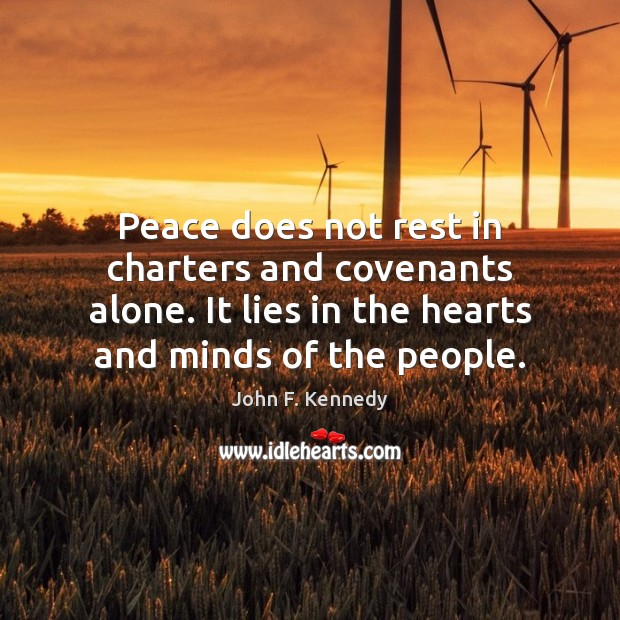 Image, Peace does not rest in charters and covenants alone. It lies in
