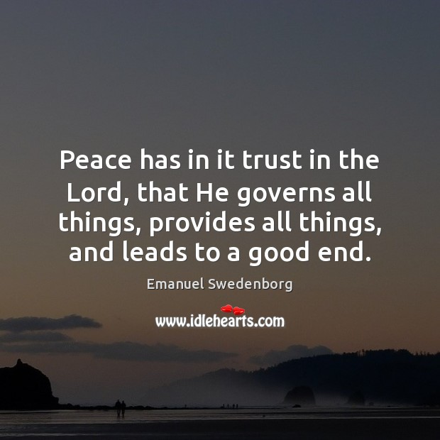 Peace has in it trust in the Lord, that He governs all Emanuel Swedenborg Picture Quote