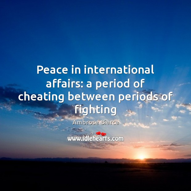 Image, Peace in international affairs: a period of cheating between periods of fighting