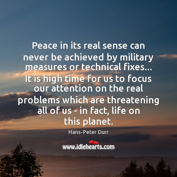 Peace in its real sense can never be achieved by military measures Image