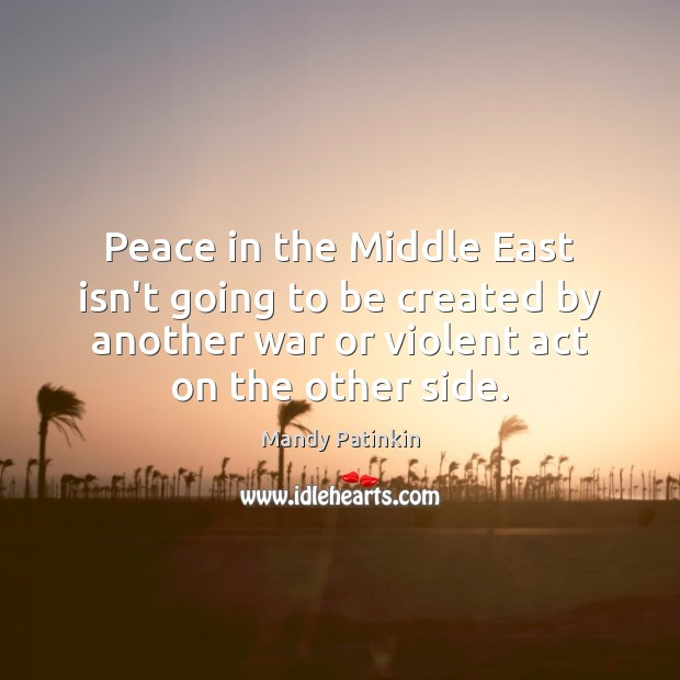 Image, Peace in the Middle East isn't going to be created by another