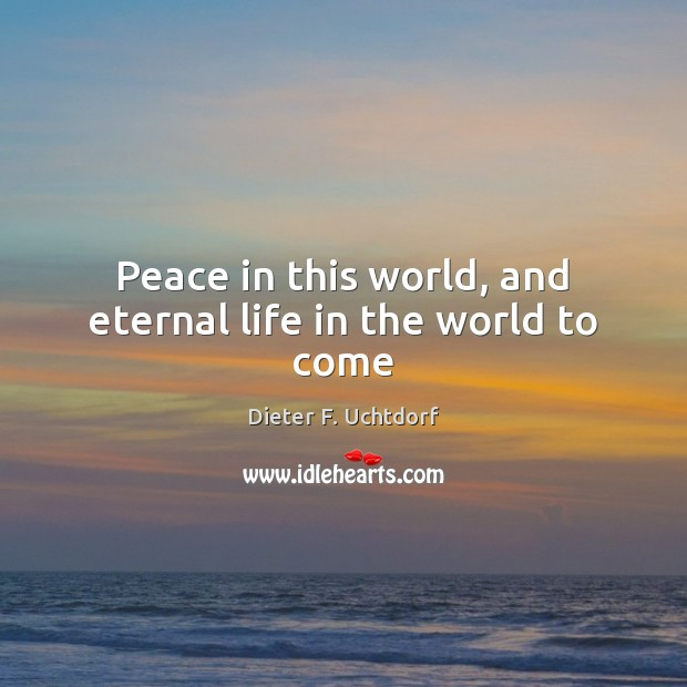 Peace in this world, and eternal life in the world to come Image