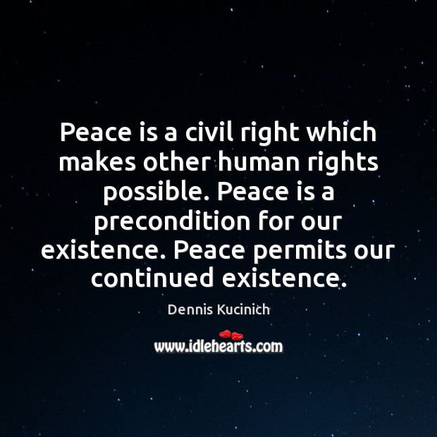 Peace is a civil right which makes other human rights possible. Peace Dennis Kucinich Picture Quote