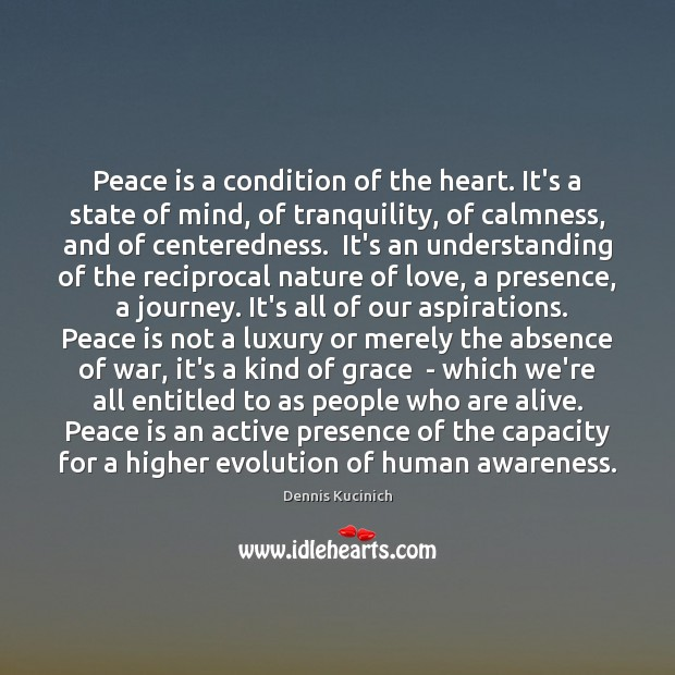Peace is a condition of the heart. It's a state of mind, Dennis Kucinich Picture Quote