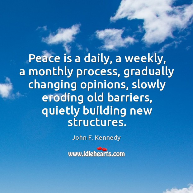 Image, Peace is a daily, a weekly, a monthly process, gradually changing opinions
