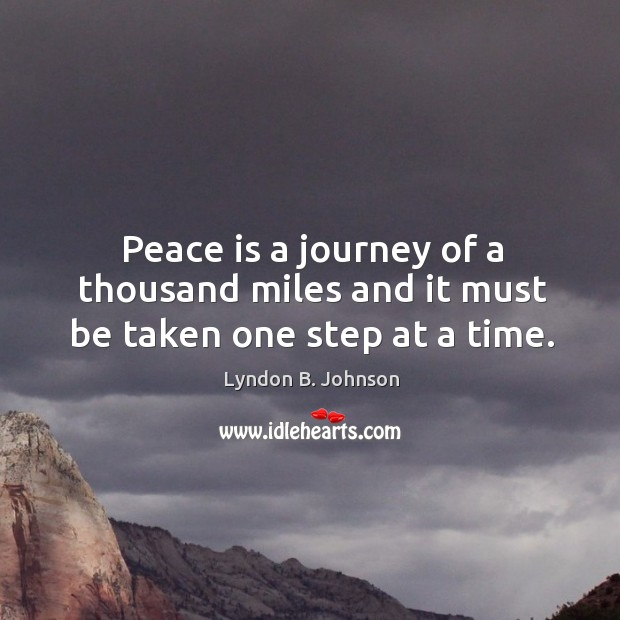 Image, Peace is a journey of a thousand miles and it must be taken one step at a time.