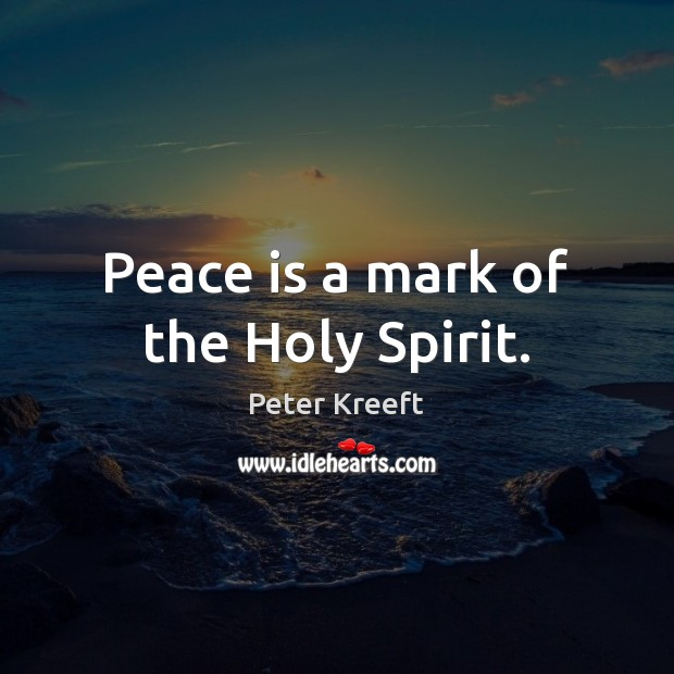Peace is a mark of the Holy Spirit. Peace Quotes Image
