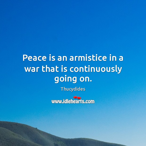 Image, Peace is an armistice in a war that is continuously going on.
