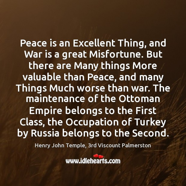 Peace is an Excellent Thing, and War is a great Misfortune. But Image