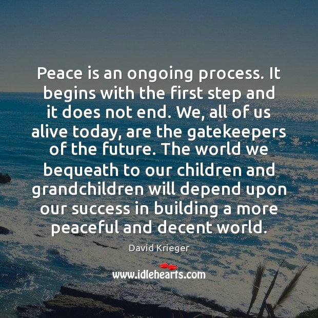 Peace is an ongoing process. It begins with the first step and Peace Quotes Image