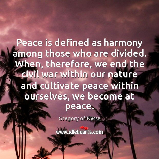 Peace is defined as harmony among those who are divided. When, therefore, Gregory of Nyssa Picture Quote