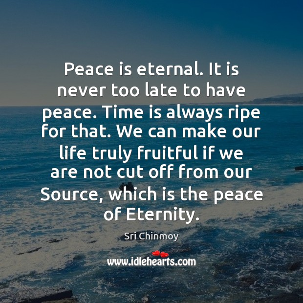 Peace is eternal. It is never too late to have peace. Time Sri Chinmoy Picture Quote