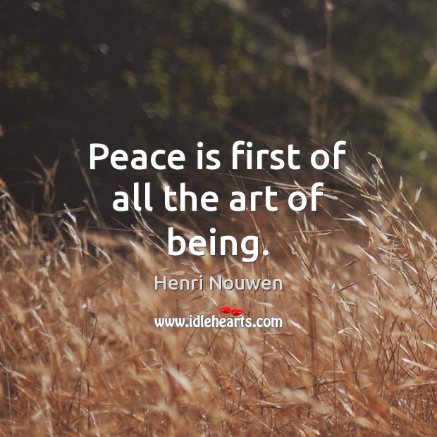 Image, Peace is first of all the art of being.