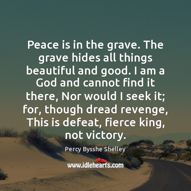 Peace is in the grave. The grave hides all things beautiful and Image