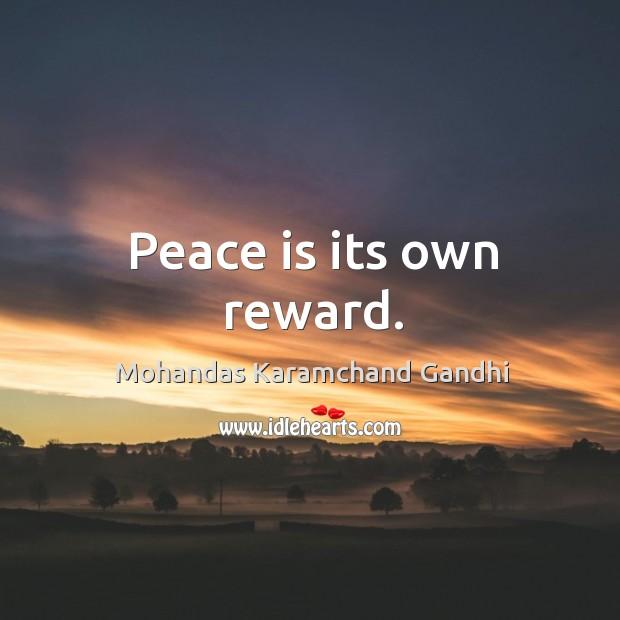 Peace is its own reward. Mohandas Karamchand Gandhi Picture Quote