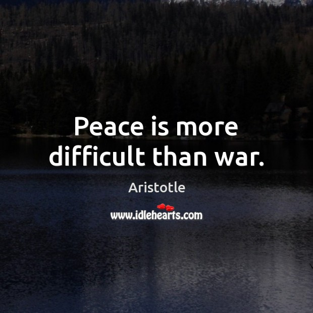 Image, Peace is more difficult than war.