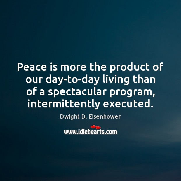 Image, Peace is more the product of our day-to-day living than of a