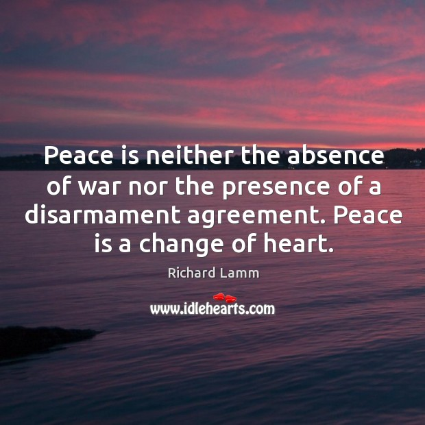 Image, Peace is neither the absence of war nor the presence of a