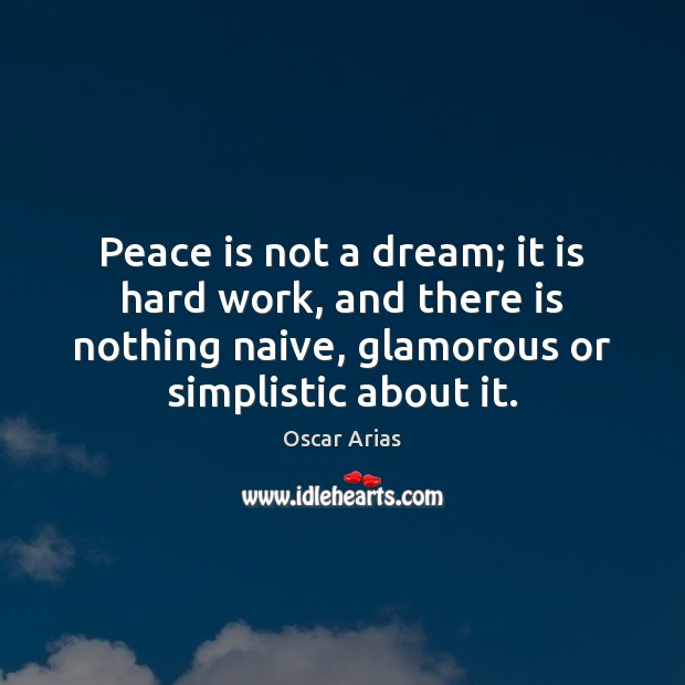 Peace is not a dream; it is hard work, and there is Peace Quotes Image