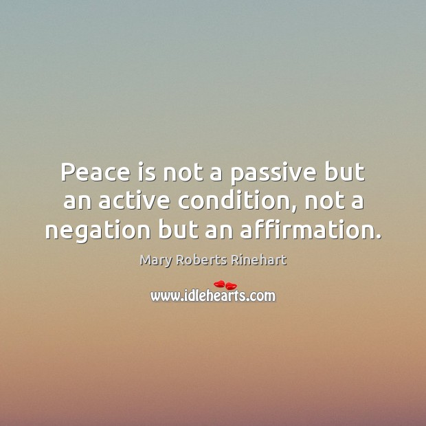 Peace is not a passive but an active condition, not a negation but an affirmation. Peace Quotes Image